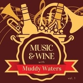 Music & Wine with Muddy Waters, Vol. 1 von Muddy Waters