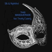 This Masquerade (feat. Timothy Easterly) by Silk