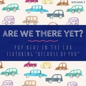 Are We There Yet? Pop Kidz In The Car - Featuring