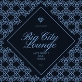 Big City Lounge, Vol. 3 (Late Night Bar Tunes) von Various Artists