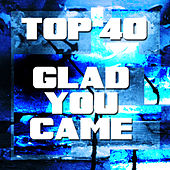 Glad You Came by Top 40