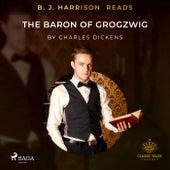 B. J. Harrison Reads the Baron of Grogzwig de Charles Dickens