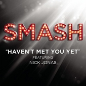 Haven't Met You Yet (SMASH Cast Version featuring Nick Jonas) di SMASH Cast