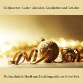 Weihnachten - Lieder, Melodien, Geschichten Und Gedichte: Weihnachtliche Musik Und Erzählungen Für Ein Frohes Fest von Various Artists