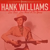Live Fast, Love Hard & Die Young by Hank Williams