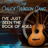 I've Just Seen the Rock of Ages by Chuck Wagon Gang