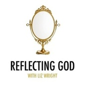Reflecting God With Liz Wright by Kimberly and Alberto Rivera