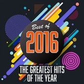 Best of 2016: The Greatest Hits of the Year de Various Artists