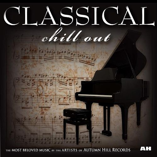 Classical Chill Out by Classical Chill Out