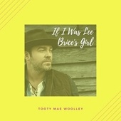 If I Was Lee Brice's Girl de Tooty Mae Woolley