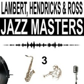 Jazz Masters, Vol. 3 von Lambert, Hendricks and Ross