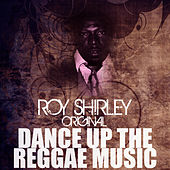 Dance Up The Reggae Music by Roy Shirley