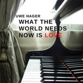 What the World Needs Now Is Love de Uwe Hager