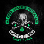 Born To Be Wild (HUGEL Remix) by Arthur Baker