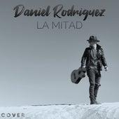 La Mitad by Daniel Rodriguez
