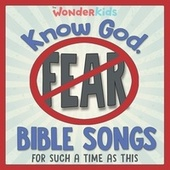 Know God, No Fear: Bible Songs for Such a Time as This by Wonder Kids