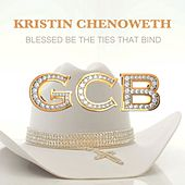 Blessed Be The Ties That Bind by Kristin Chenoweth