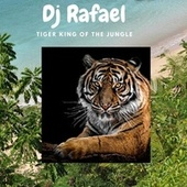 Tiger king of the jungle part two by DJ Rafael