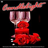 Candlelight: Romantic Dinner Party Music With Relaxing Instrumental Piano by Romantic Dinner Party Music
