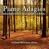 Piano Adagios: Relaxing Classical New Age Piano Music by Michael Silverman
