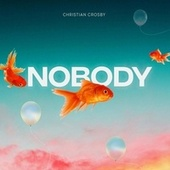 Nobody by Christian Crosby