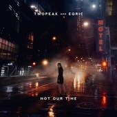 Not Our Time von Twopeak