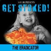 Get Stoked by Eradicator
