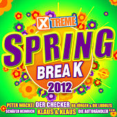 Xtreme Spring Break 2012 by Various Artists