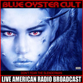 Don't Fear The Slender Man (Live) by Blue Oyster Cult