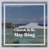 Church Bells May Ring de Various Artists