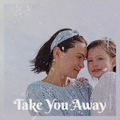 Take You Away by Various Artists