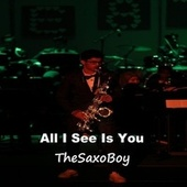 All I See Is You fra TheSaxoBoy