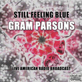 Still Feeling Blue (Live) by Gram Parsons