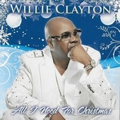 All I Need for Christmas by Willie Clayton