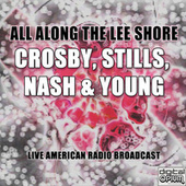 All Along the Lee Shore (Live) de Crosby, Stills, Nash and Young