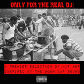 Only for the Real Dj: A Premier Selection of Hip Hop Inspired by the Boom Bap Sound von Various Artists
