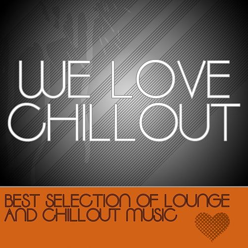 We Love Chillout by Various Artists