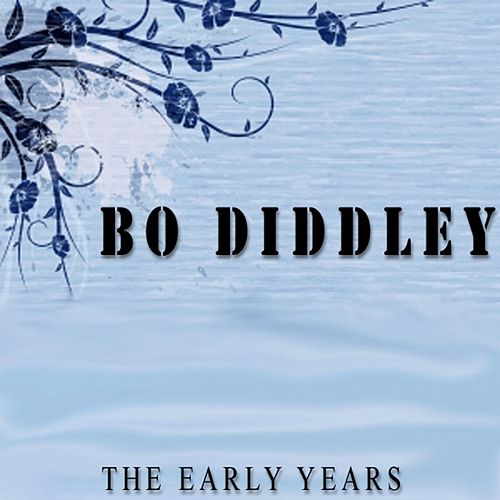 Bo Diddley: The Early Years by Bo Diddley