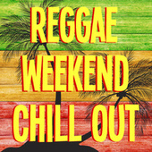 Reggae Weekend Chill Out by Various Artists