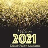 Welcome 2021 Dance Party Anthems de Various Artists