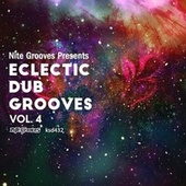 Nite Grooves Presents Eclectic Dub Grooves, Vol. 4 by Various Artists