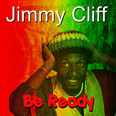 Be Ready by Jimmy Cliff