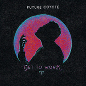 Get to Work by Future Coyote
