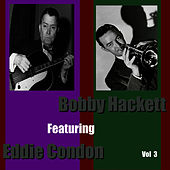 Bobby Hackett featuring Eddie Condon, Vol. 3 by Bobby Hackett