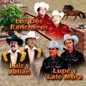 Los Dos Rancheros, Luis Y Julian, Lupe y Lalo Mora by Los Dos Rancheros