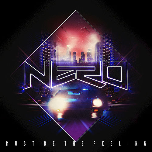 Must Be The Feeling by Nero