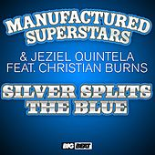 Silver Splits The Blue by Manufactured Superstars
