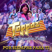 Por Siempre para Ti (En Vivo) by Grupo Toppaz de Reynaldo Flores