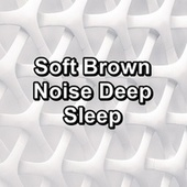 Soft Brown Noise Deep Sleep by Sounds for Life