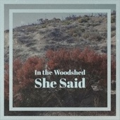In the Woodshed She Said de Various Artists